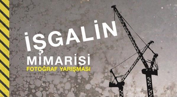 """Mimarlar Derneği 1927 """"İşgalin Mimarisi"""" Fotoğraf Yarışması 2013"""