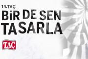 """14. TAÇ """"Bir de Sen Tasarla"""" Yarışması 2016"""