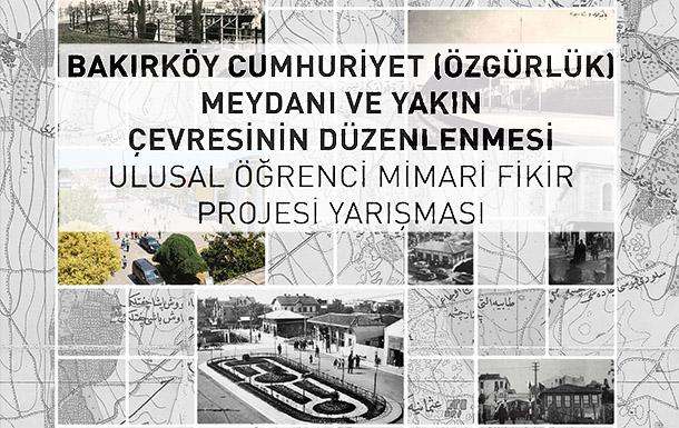 Bakırköy Cumhuriyet (Özgürlük) Meydanı ve Yakın Çevresinin Düzenlenmesi Ulusal Öğrenci Mimari Fikir Projesi Yarışması