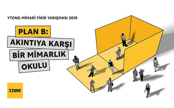 """2019 Ytong Mimari Fikir Yarışması """"Plan B: Akıntıya Karşı Bir Mimarlık Okulu"""""""